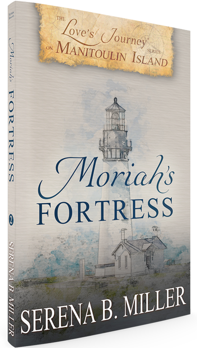 Serena B. Miller's Moriah's Fortress (Book 2) of the Love's Journey on Manitoulin Island Series